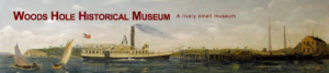 Woods Hole Historical Museum Events and Information